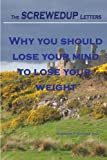 img - for The SCREWEDUP Letters: Why you should lose your mind to lose your weight by Gordon F Gatiss (2008-03-10) book / textbook / text book