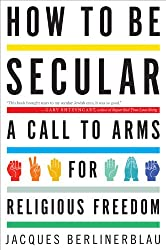 How to Be Secular: A Call to Arms for Religious Freedom