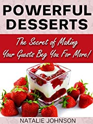 Easy Dessert Recipes Cookbook: Powerful Desserts.  The Secrets Of Making Your Guests Beg For More! (Desserts Recipe Book, Dessert CookBook) (English Edition)