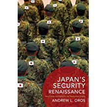 Japan's Security Renaissance: New Policies and Politics for the Twenty-First Century