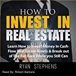 How to Invest in Real Estate: Learn How to Invest Money in Cash-Flow Real Estate Assets & Break Out of the Rat Race While You Still Can! | Ryan Stephens