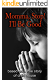 Momma, Stop! I'll Be Good!: Based on a true story of child abuse (Shannon's NH Diaries Book 2)