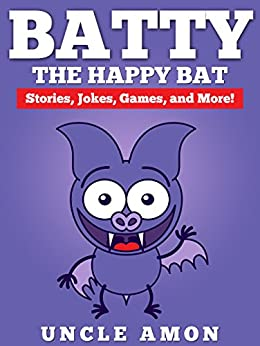 Children Books: Batty the Bat (Bedtime Stories for Ages 4-8): Fun Short Stories, Funny Jokes, and Puzzles (Fun Time Series for Beginning Readers) by [Uncle Amon]