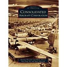 Consolidated Aircraft Corporation (Images of America)