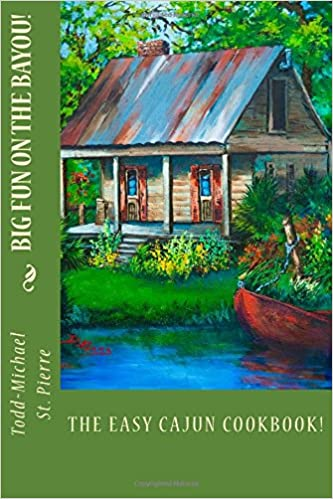 Big Fun On The Bayou!: The Easy Cajun Cookbook!
