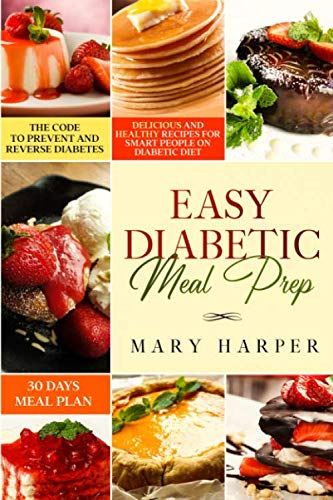 Easy Diabetic Meal Prep: Delicious and Healthy Recipes for Smart People on Diabetic Diet – 30 Days Meal Plan – The Code to Prevent and Reverse Diabetes.