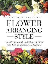 Flower Arranging Style: An International Collection of Ideas and Inspirations for All Seasons