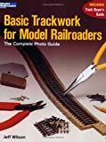 Basic Trackwork for Model Railroaders, Jeff Wilson, 0890244375