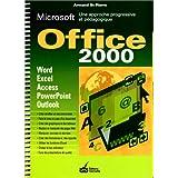 Microsoft Office 2000: Une approche progressive et pédagogique : Word, Excel, Access, PowerPoint, Outlook