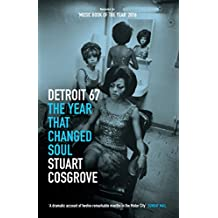 Detroit 67: The Year That Changed Soul (The Soul Trilogy)