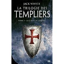 TRILOGIE DES TEMPLIERS (LA) T.03 : LA CHUTE DE L'ORDRE