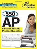550 AP Calculus AB and BC Practice Questions, Staff of the Princeton Review, 0804124450