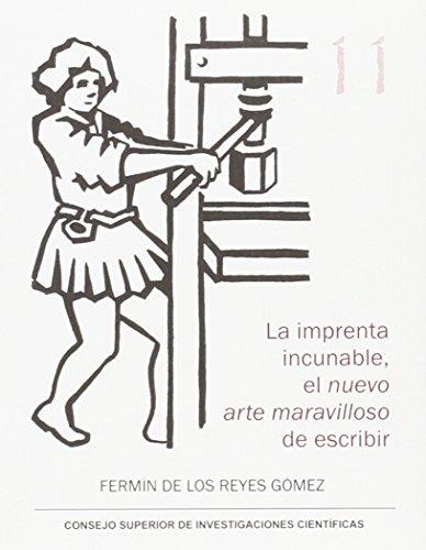 Descargar Libro La Imprenta Incunable, El Nuevo Arte Maravilloso De Escribir Fermín De Los Reyes Gómez