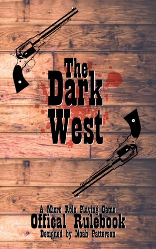 Read Online The Dark West: A Micro Role Playing Game (Micro RPG) (Volume 1) ebook