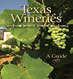 Texas Wineries a Guide, Barry Shlachter and Amy Culbertson, 1892588323