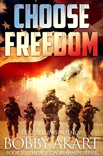 Choose Freedom: A Post-Apocalyptic Fiction Series (The Boston Brahmin Book 6) by [Akart, Bobby]