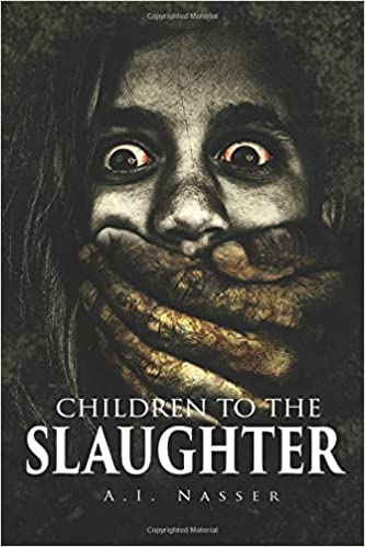 Children To The Slaughter (Slaughter Series) (Volume 1): A I  Nasser