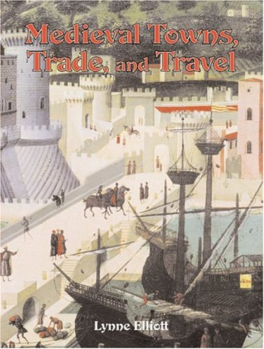 Medieval Towns, Trade, and Travel (Medieval World (Crabtree Paperback))