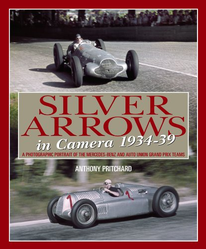 Silver Arrows In Camera: A photographic history of the Mercedes-Benz and Auto Union Racing Teams 1934-39 (Arrow Racing)