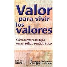 Valor Para Vivir Los Valores: Como Formar A Los Hijos Con Solido Sentido Etico (English and Spanish Edition)