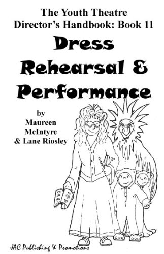 Dress Rehearsal & Performance (The Youth Theatre Director's Handbook Book 11)