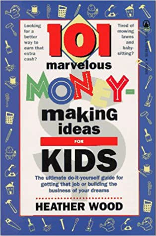 101 marvelous money making ideas for kids heather wood 101 marvelous money making ideas for kids heather wood 9780812520606 amazon books solutioingenieria Gallery