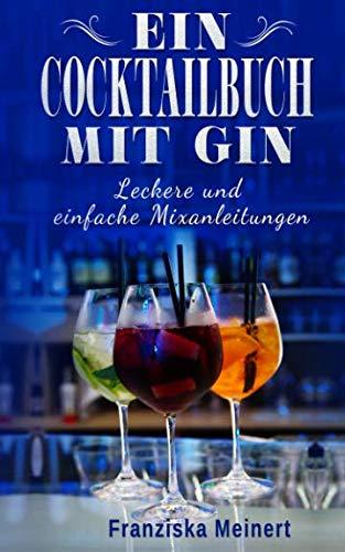 Ein Cocktailbuch mit Gin: Leckere und einfache Mixanleitungen (German Edition) by Franziska Meinert