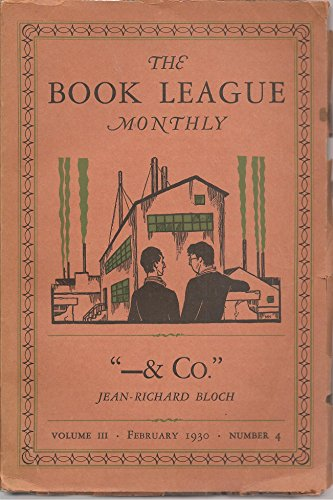 "THE BOOK LEAGUE MONTHLY, Volume III, Number 4, February 1930, featuring the 266 page novel ""--& Co."" by Jean-Richard Bloch, with an Introduction by Romain Rolland"