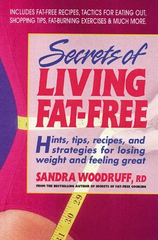 Secrets of Living Fat-free: Hints, Tips, Recipes, and Strategies for Losing Weight and Feeling Great