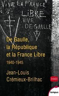 De Gaulle, la République et la France libre par Jean-Louis Crémieux-Brilhac