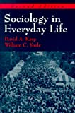 Sociology in Everyday Life, Karp, David A. and Yoels, William C., 1577660390
