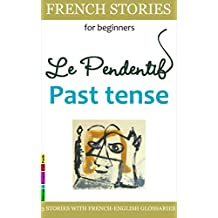 Easy French Stories for Beginners - Le Pendentif, Past Tense: With French-English Glossaries (bilingual) (Easy French Reader Series for Beginners t. 4) (French Edition)