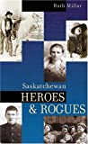 Saskatchewan Heroes and Rogues, Ruth E. Millar, 1550502891