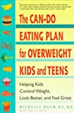 The Can-Do Eating Plan for Overweight Kids and Teens: Helping Kids Control Weight, Look Better, and Feel Great