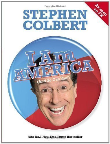 I Am America (And So Can You!) by Colbert, Stephen (2009)