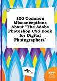 img - for 100 Common Misconceptions about the Adobe Photoshop Cs5 Book for Digital Photographers book / textbook / text book