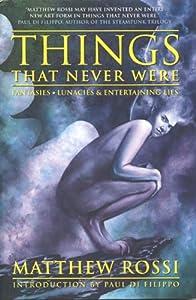 Things That Never Were: Fantasies, Lunacies & Entertaining Lies