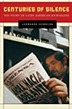 img - for Centuries of Silence: The Story of Latin American Journalism 1st edition by Ferreira, Leonardo (2006) Paperback book / textbook / text book