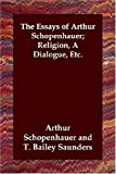 The Essays of Arthur Schopenhauer; Relig, Arthur Schopenhauer, 1406800465