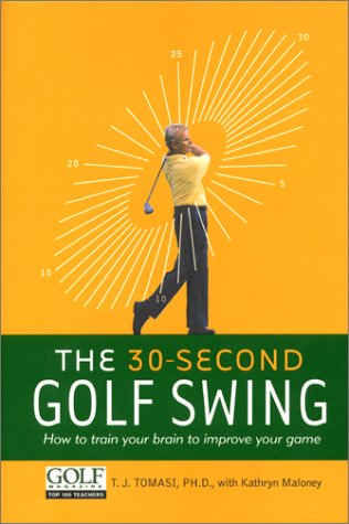 The 30-Second Golf Swing: How to Train Your Brain to Improve Your Game