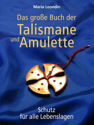 Das grosse Buch der Talismane und Amulette: Schutz in allen Lebenslagen