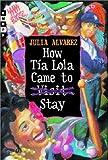 How Tia Lola Came to Visit Stay, Julia Alvarez, 0375802150