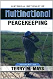 Historical Dictionary of Multinational Peacekeeping, Terry M. Mays, 0810830310