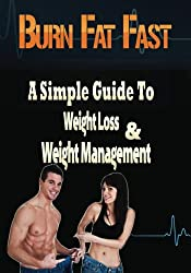Burn Fat Fast: The Simple Guide To Weight Loss And Weight Management (English Edition)