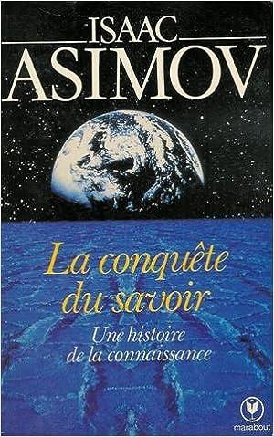 La Conquete Du Savoir Une Histoire De La Connaissance Collection Marabout Universite N 09 Asimov Isaac Guiod Jacques 9782501005005 Amazon Com Books