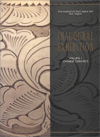 Inaugural Exhibition Catalog of the Museum of East Asian Art  Volume One:Chinese Ceramics