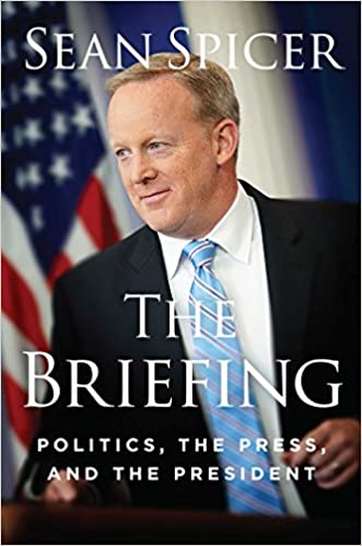 Spicer – The Briefing: Politics, the Press, and the President