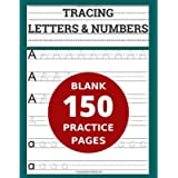 Tracing Letters & Numbers: 150 Blank Practice Pages - Workbook for Preschool / Kindergarten / Kids Ages 3-5/ Blank Pages…