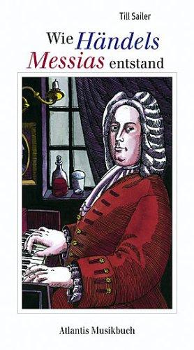 Wie Händels Messias entstand: und andere Geschichten aus dem Leben von Georg Friedrich Händel