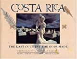 Costa Rica: The Last Country The Gods Made
